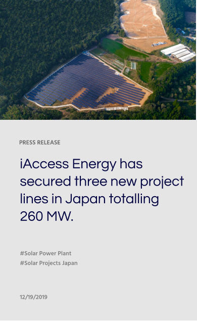 PRESS RELEASE iAccess Energy has secured three new project lines in Japan totalling 260 MW. #Solar Power Plant #Solar Projects Japan 12/19/2019